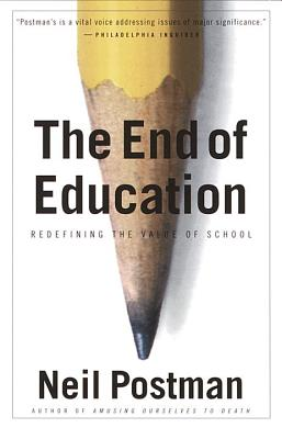 The End of Education By Postman, Neil