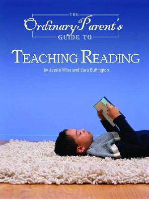 The Ordinary Parent's Guide To Teaching Reading By Wise, Jessie/ Buffington, Sara
